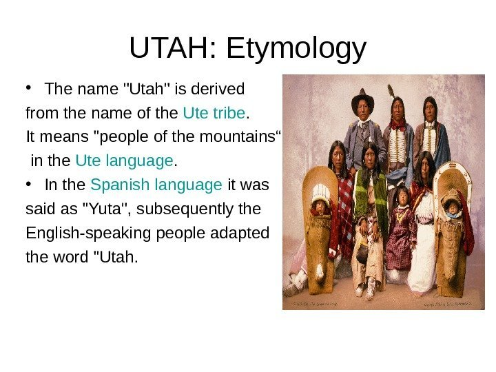 UTAH: Etymology • The name Utah is derived from the name of the Ute