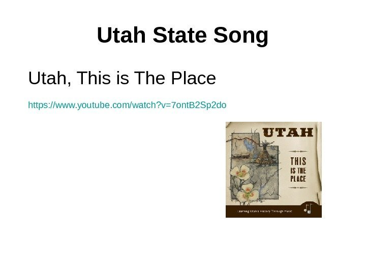 Utah State Song Utah, This is The Place https: //www. youtube. com/watch? v=7 ont.