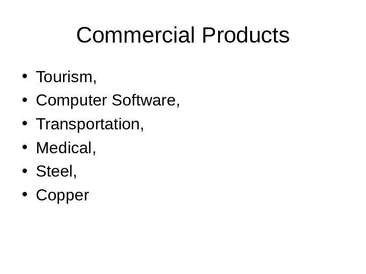 Commercial Products • Tourism,  • Computer Software,  • Transportation,  • Medical,