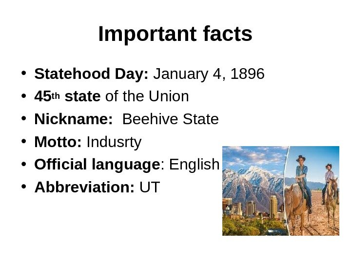 Important facts • Statehood Day:  January 4, 1896  • 45 th state