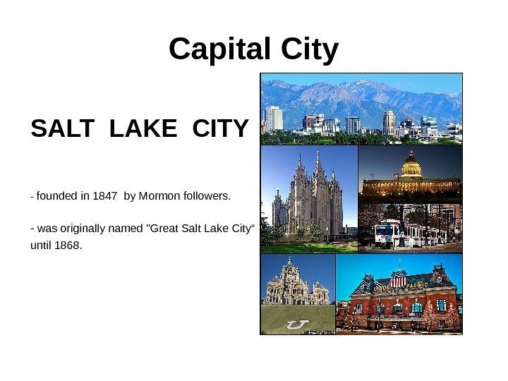 Capital City SALT LAKE CITY - founded in 1847 by Mormon followers. - was