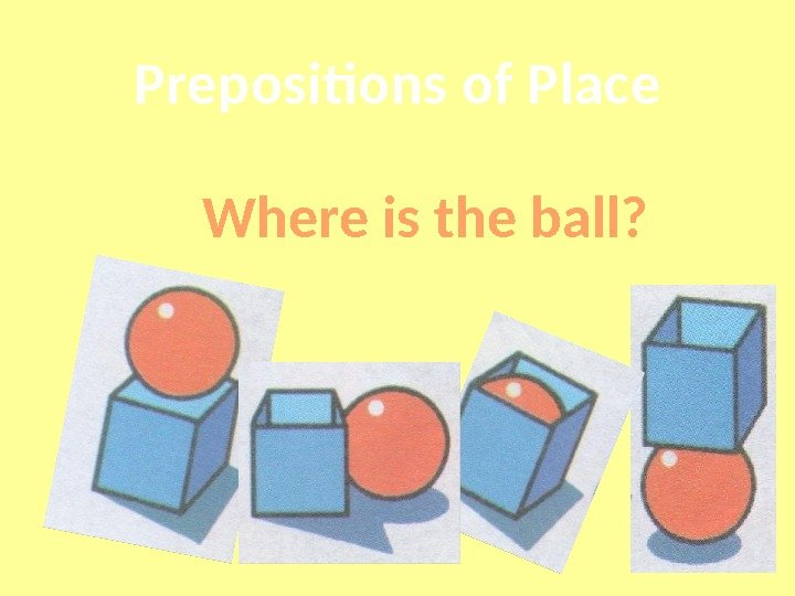 Prepositions of Place Where is the ball?