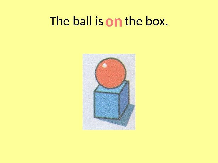 The ball is  the box. on