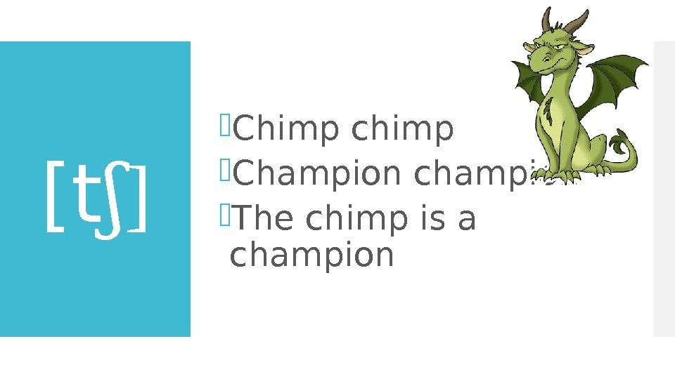 [t ]ʃ Chimp chimp Champion champion The chimp is a champion