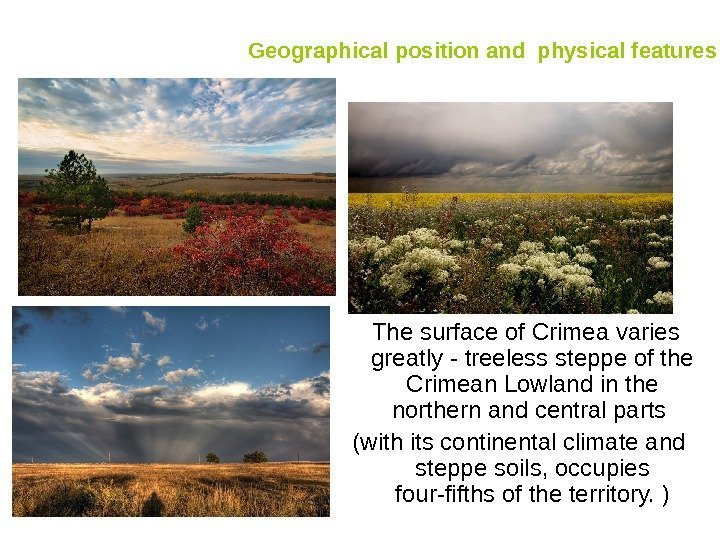 Geographical position and  physical features  The surface of Crimea varies greatly