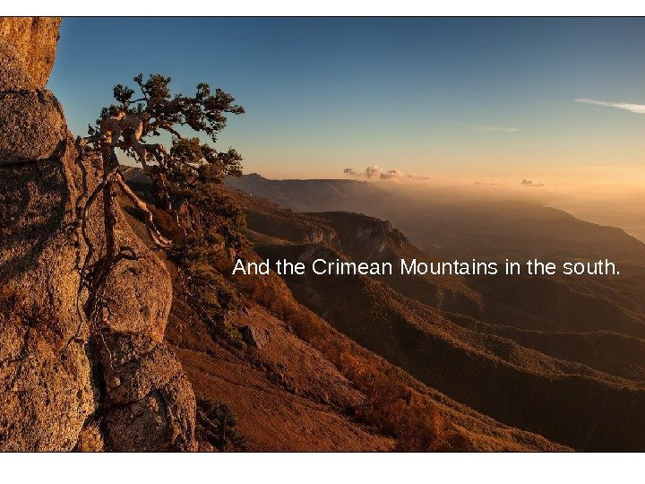 A nd the Crimean Mountains in the south.