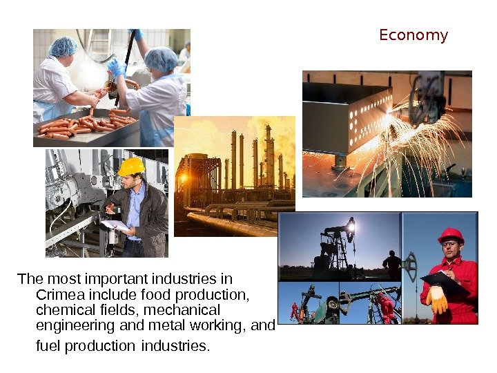 The most important industries in Crimea include food production,  chemical fields, mechanical engineering
