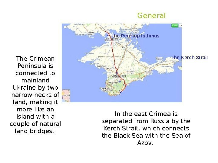 General  The Crimean Peninsula is connected to mainland Ukraine by two narrow necks