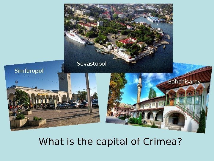 What is the capital of Crimea? Bahchisaray Simferopol  Sevastopol