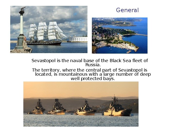 Sevastopol is the naval base of the Black Sea fleet of Russia. The territory,