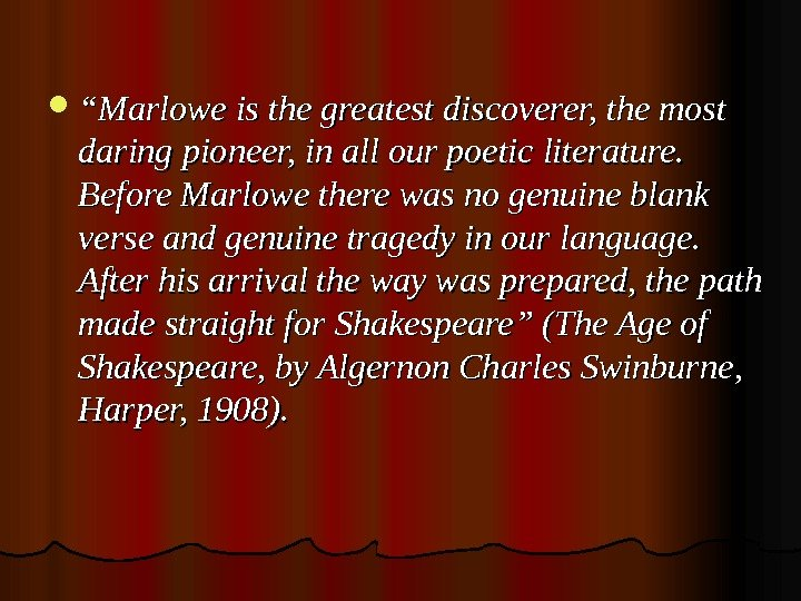 """"" Marlowe is the greatest discoverer, the most daring pioneer, in all"