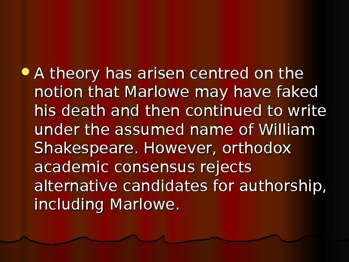 A theory has arisen centred on the notion that Marlowe may have