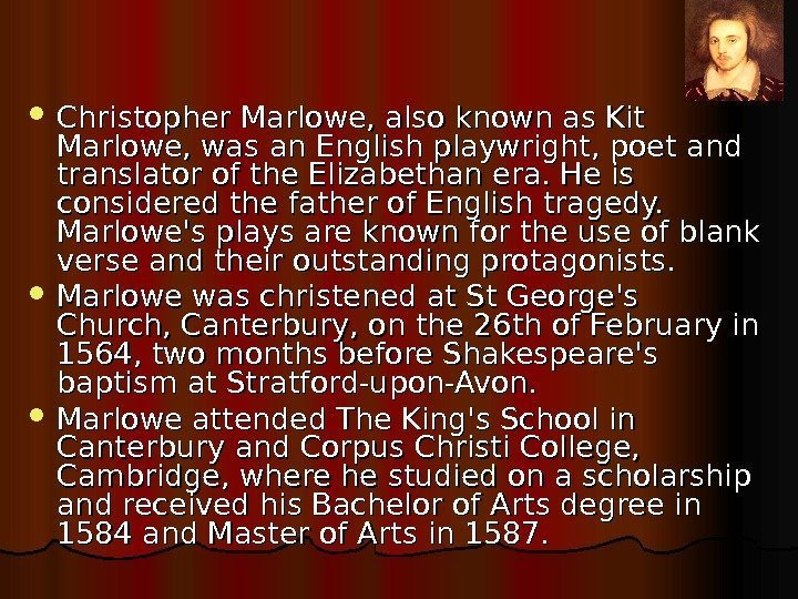 Christopher Marlowe, also known as Kit Marlowe, was an English playwright, poet