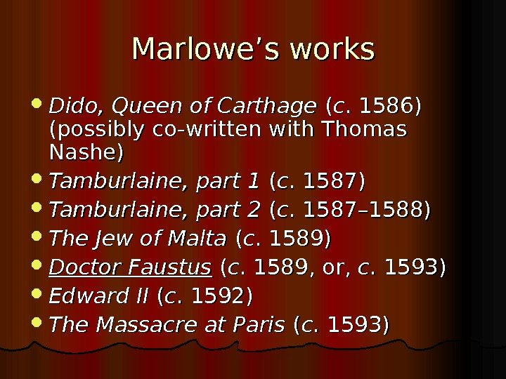 Marlowe's works Dido, Queen of Carthage (( cc. 1586) (possibly co-written with.