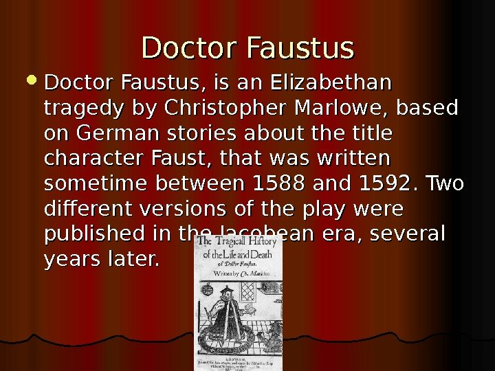 Doctor Faustus, is an Elizabethan tragedy by Christopher Marlowe, based on German