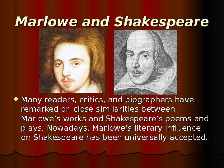 Marlowe and Shakespeare Many readers, critics, and biographers have remarked on close