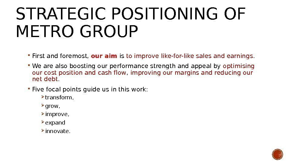 STRATEGIC POSITIONING OF METROGROUP First and foremost,  our aim is to improve like-for-like
