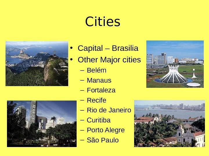Cities • Capital – Brasilia • Other Major cities – Bel ém