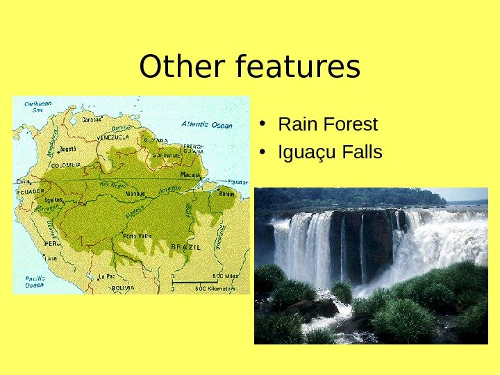 Other features • Rain Forest • Igua çu Falls