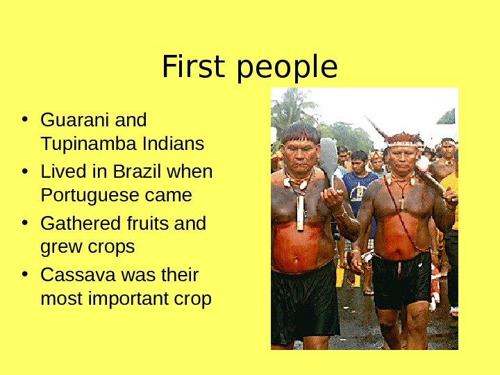 First people • Guarani and Tupinamba Indians • Lived in Brazil when