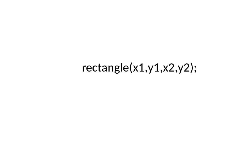 rectangle(x 1, y 1, x 2, y 2);
