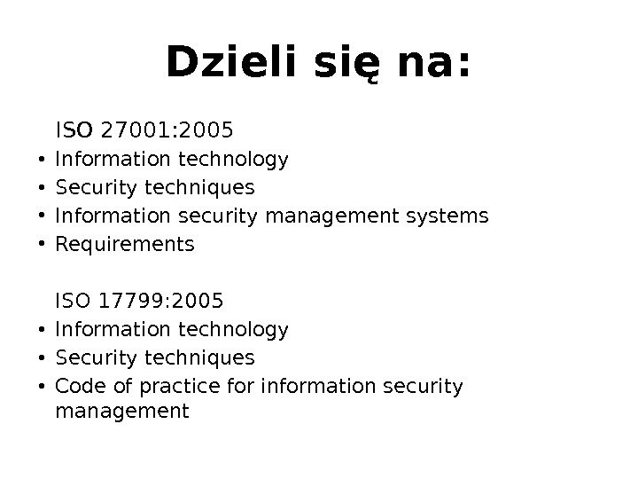 Dzieli się na: ISO 27001: 2005  • Information technology  • Security techniques