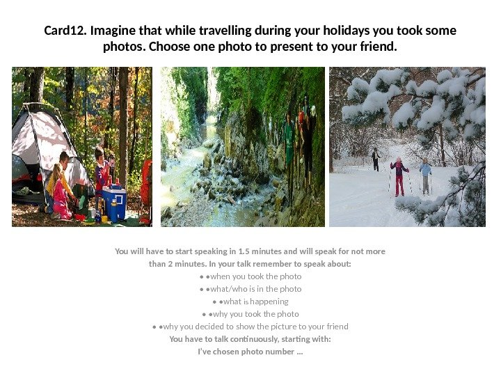 Card 12. Imagine that while travelling during your holidays you took some photos. Choose