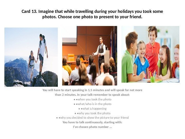 Card 13. Imagine that while travelling during your holidays you took some photos. Choose