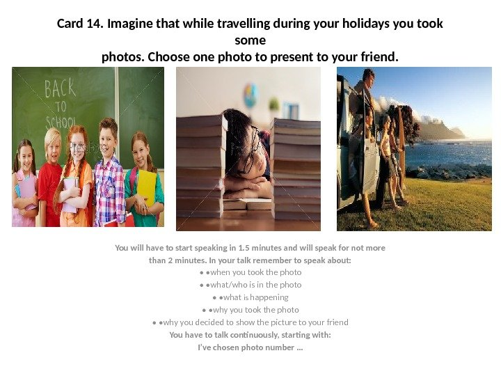 Card 14. Imagine that while travelling during your holidays you took some photos. Choose