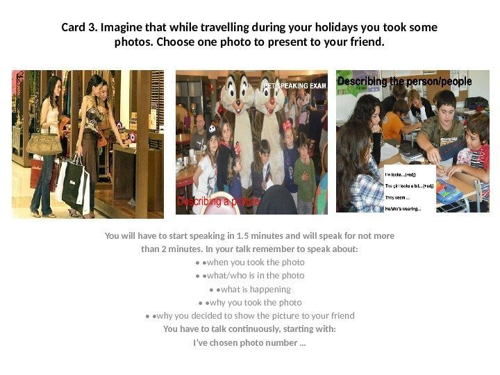 Card 3. Imagine that while travelling during your holidays you took some photos. Choose