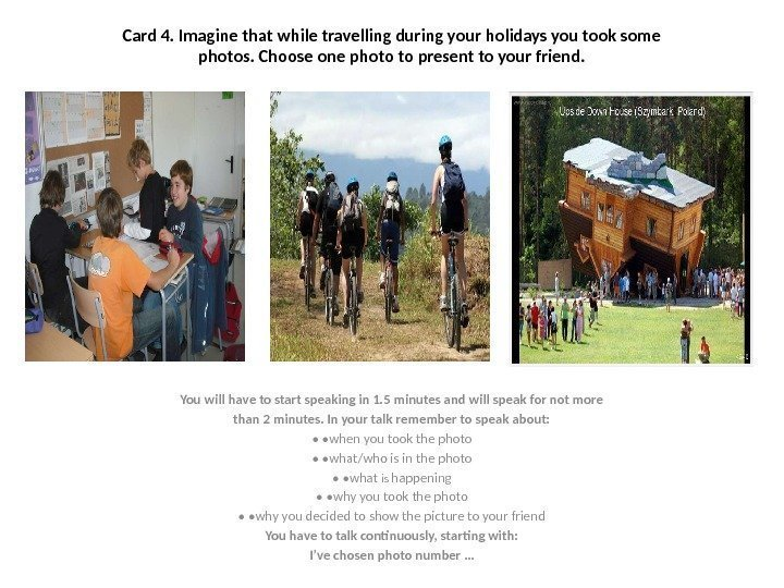 Card 4. Imagine that while travelling during your holidays you took some photos. Choose