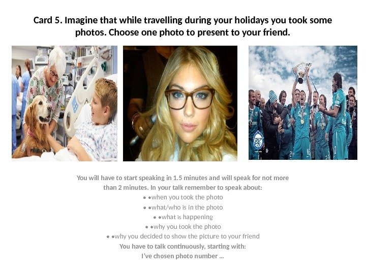 Card 5. Imagine that while travelling during your holidays you took some photos. Choose
