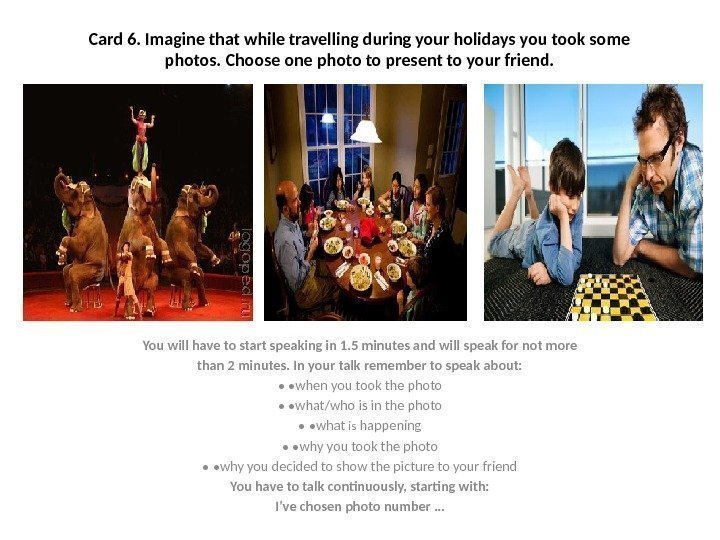 Card 6. Imagine that while travelling during your holidays you took some photos. Choose