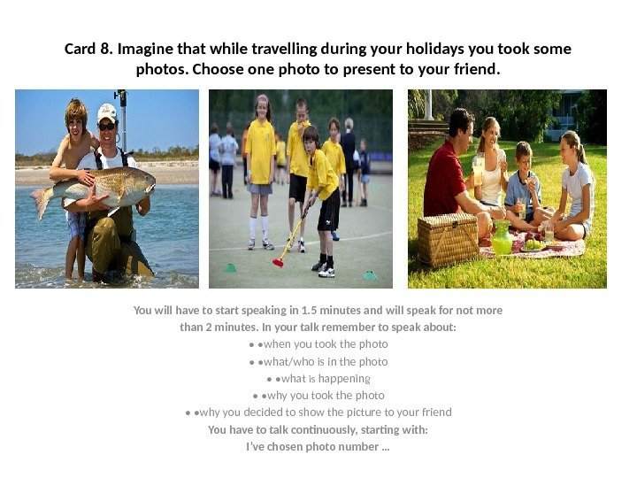 Card 8. Imagine that while travelling during your holidays you took some photos. Choose