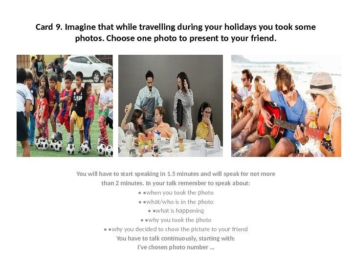 Card 9. Imagine that while travelling during your holidays you took some photos. Choose