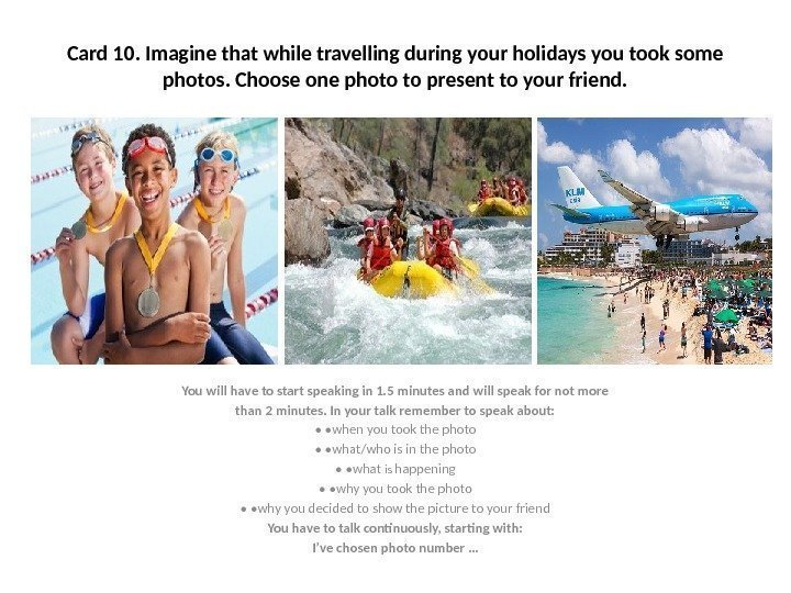 Card 10. Imagine that while travelling during your holidays you took some photos. Choose
