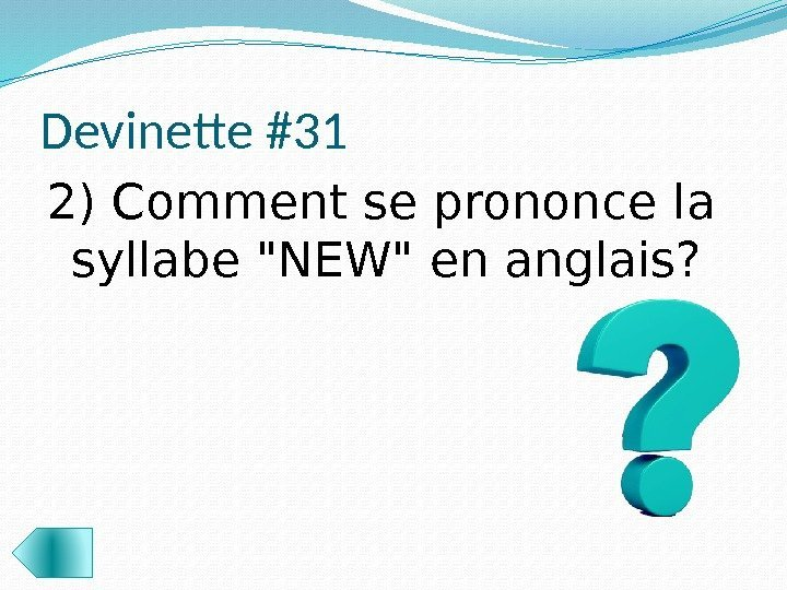 Devinette #31 2) Comment se prononce la syllabe NEW en anglais?