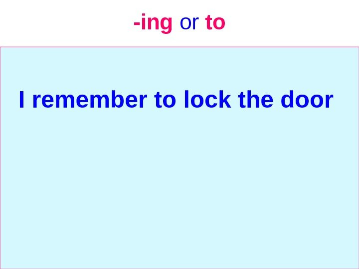 -ing  or  to I remember to lock the door