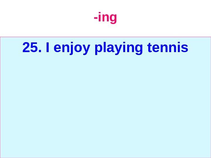 -ing 25.  I enjoy playing tennis