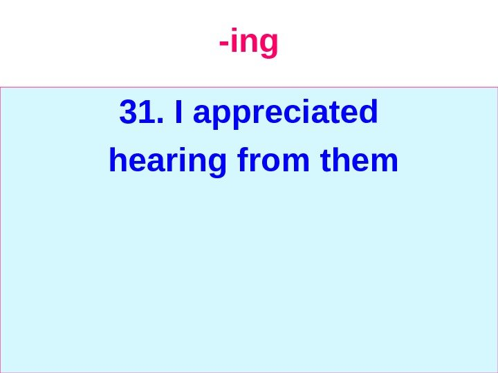 -ing 31.  I appreciated  hearing from them