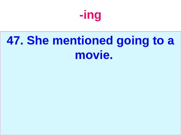 -ing 47. She mentioned going to a movie.