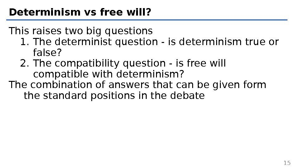 Determinism vs free will? This raises two big questions 1. The determinist question -