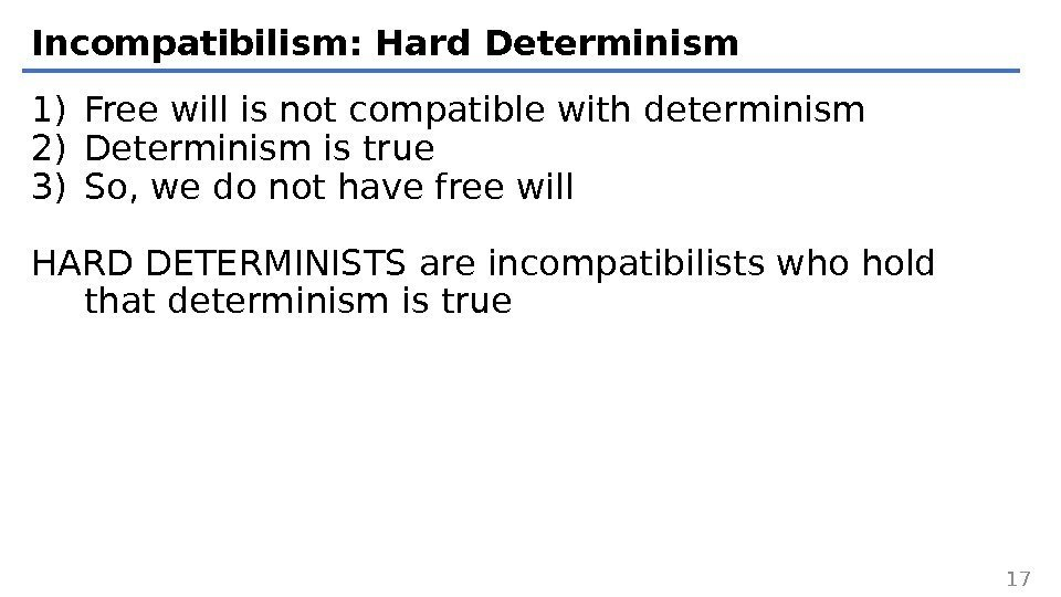 Incompatibilism: Hard Determinism 1) Free will is not compatible with determinism 2) Determinism is