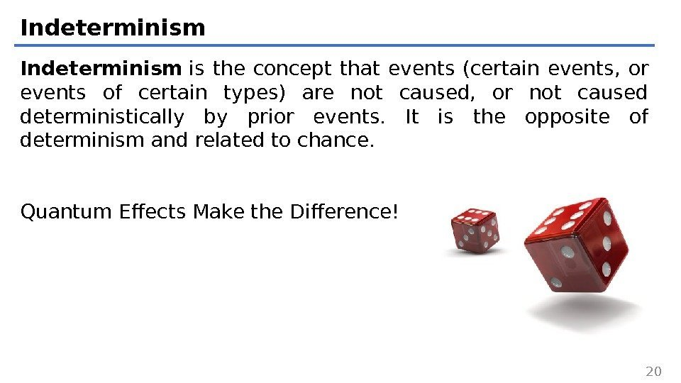 Indeterminism is the concept that events (certain events,  or events of certain types)