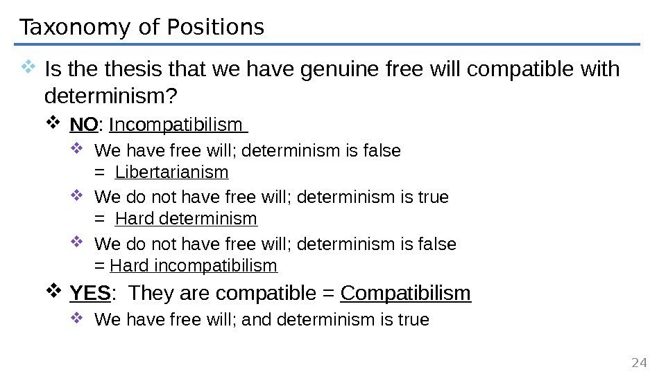 Taxonomy of Positions Is thesis that we have genuine free will compatible with determinism?