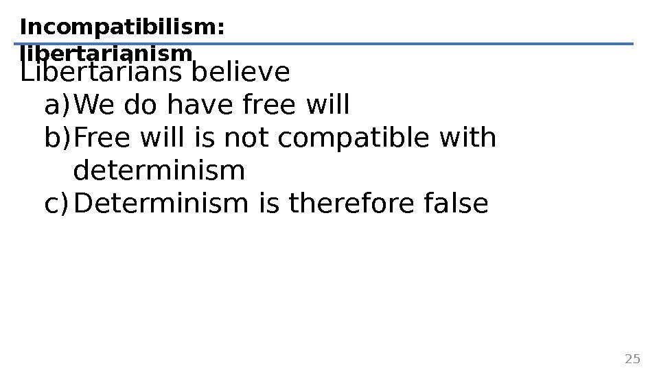 Incompatibilism:  libertarianism Libertarians believe a) We do have free will b) Free will