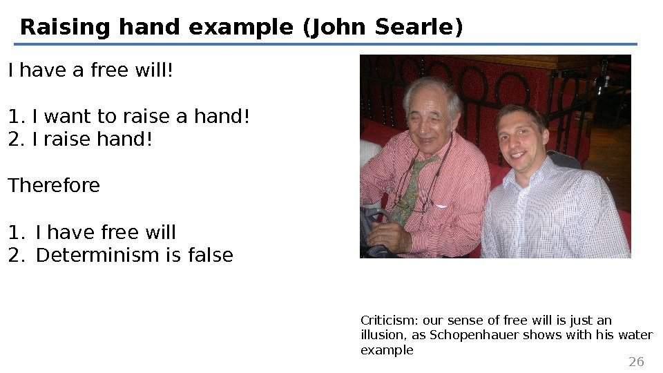 Raising hand example (John Searle) 26 I have a free will! 1. I want
