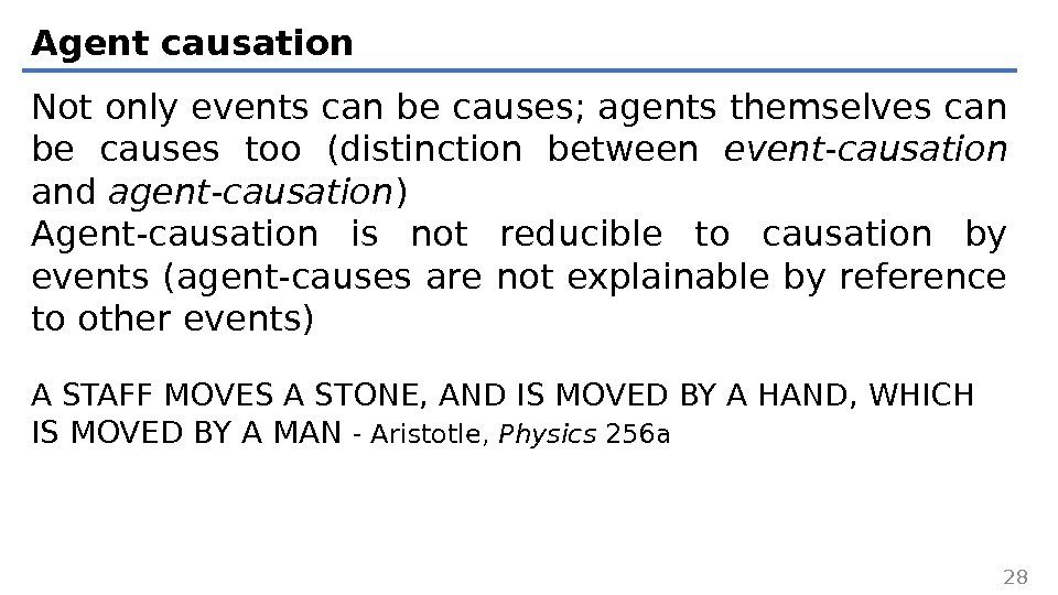 Agent causation Not only events can be causes; agents themselves can be causes too