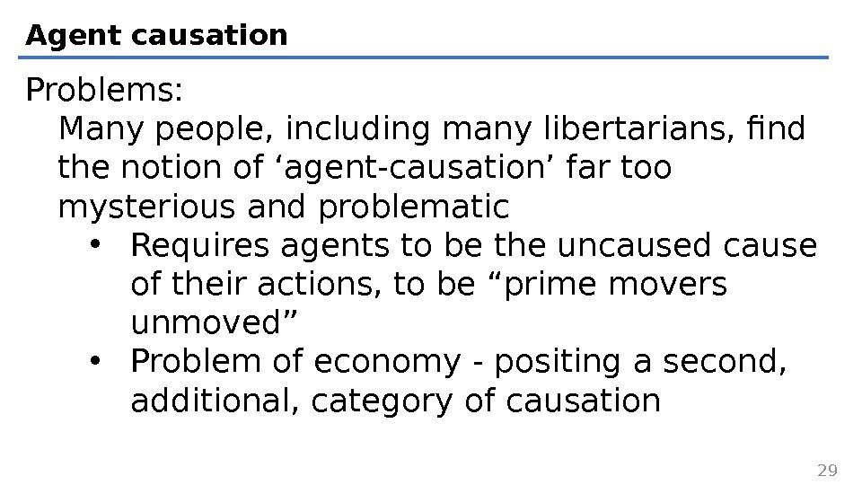 Agent causation Problems: Many people, including many libertarians, find the notion of 'agent-causation' far