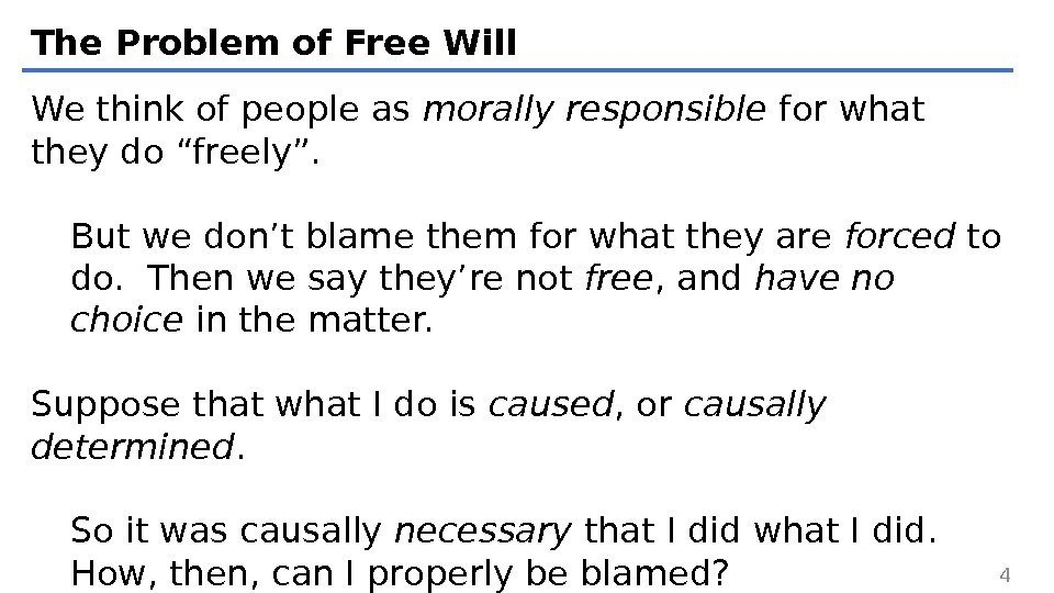 The Problem of Free Will We think of people as morally responsible for what